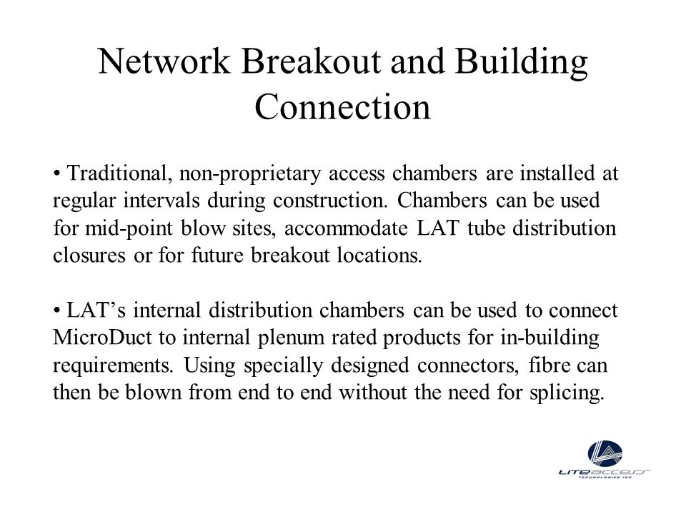 Network Breakout and Building Connection Traditional, non-proprietary access chambers are installed at regular intervals during construction. Chambers
