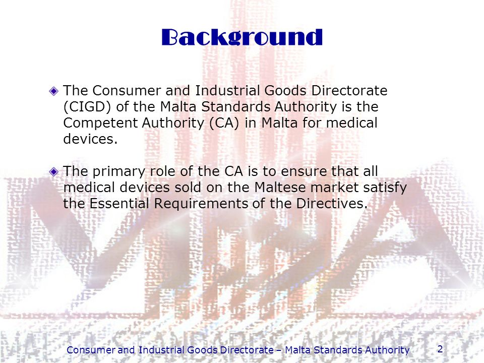 Consumer and Industrial Goods Directorate – Malta Standards Authority 13 Step 2 – Confirm product as custom- made medical device …refer to previous slides for definition of custom-made device.