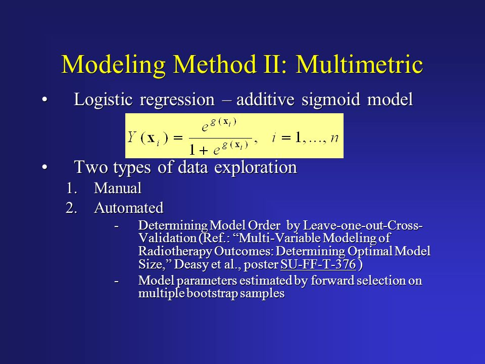 Modeling Method II: Multimetric Logistic regression – additive sigmoid model Two types of data exploration 1.Manual 2.Automated -Determining Model Ord