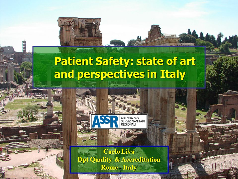 Patient Safety: state of art and perspectives in Italy Carlo Liva Dpt Quality & Accreditation Rome - Italy