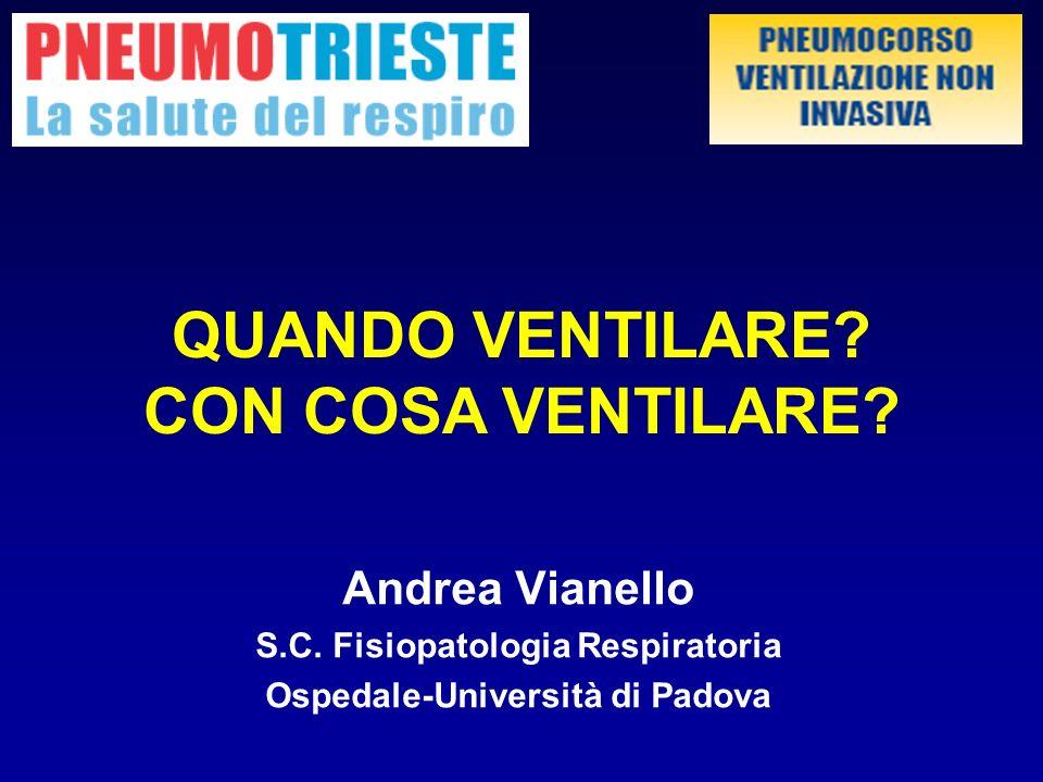 Andrea Vianello S.C. Fisiopatologia Respiratoria Ospedale-Università di Padova QUANDO VENTILARE? CON COSA VENTILARE?