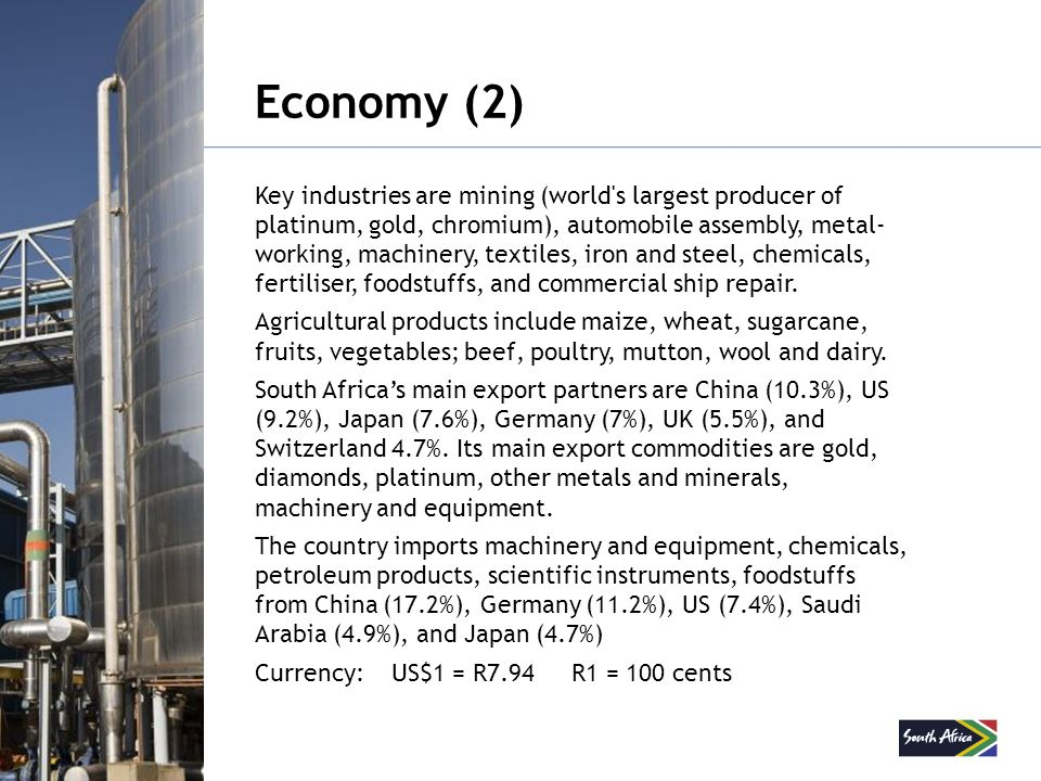 Economy (2) Key industries are mining (world's largest producer of platinum, gold, chromium), automobile assembly, metal- working, machinery, textiles