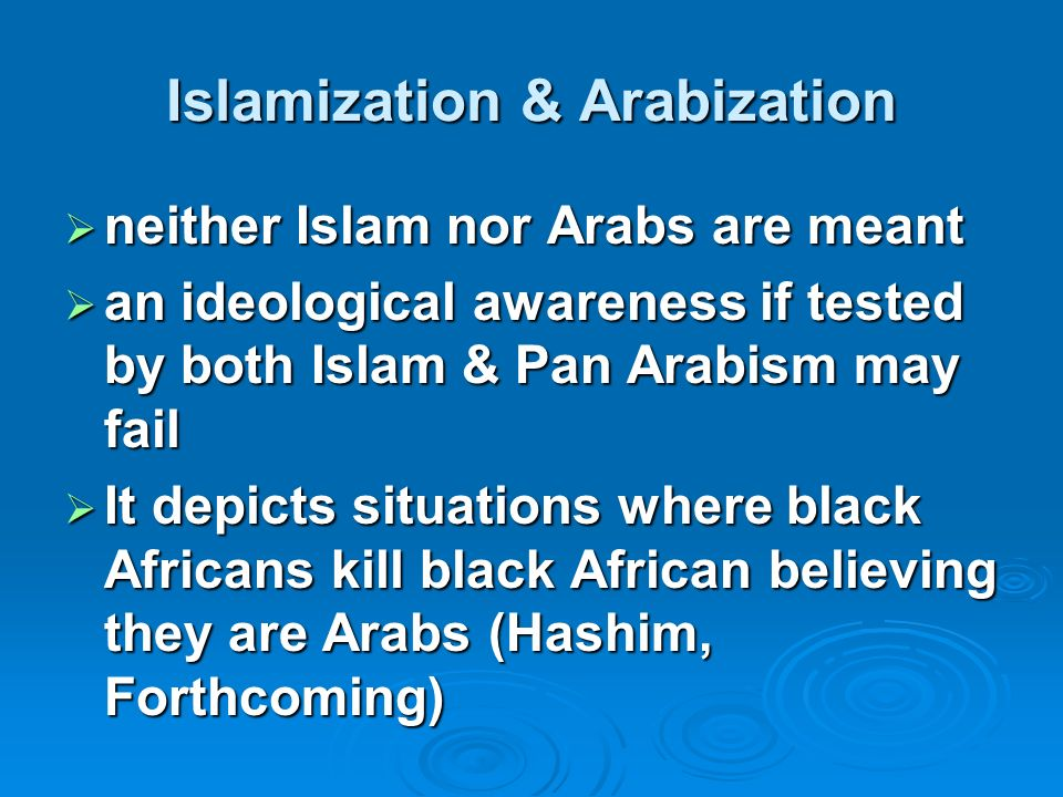 Islamization & Arabization neither Islam nor Arabs are meant neither Islam nor Arabs are meant an ideological awareness if tested by both Islam & Pan