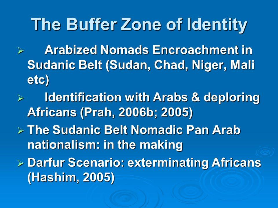 The Buffer Zone of Identity Arabized Nomads Encroachment in Sudanic Belt (Sudan, Chad, Niger, Mali etc) Arabized Nomads Encroachment in Sudanic Belt (