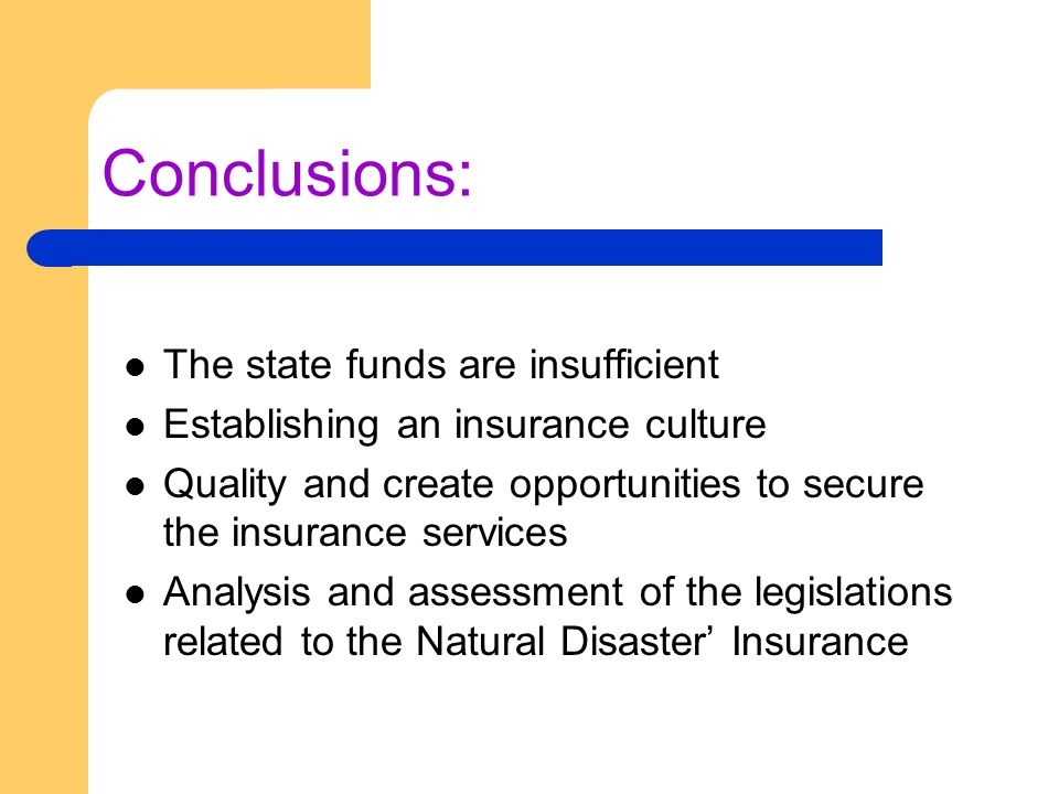 Conclusions: The state funds are insufficient Establishing an insurance culture Quality and create opportunities to secure the insurance services Anal