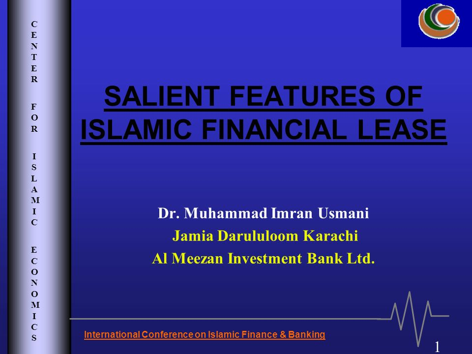 CENTER FOR ISLAMIC ECONOMICSCENTER FOR ISLAMIC ECONOMICS 1 International Conference on Islamic Finance & Banking SALIENT FEATURES OF ISLAMIC FINANCIAL