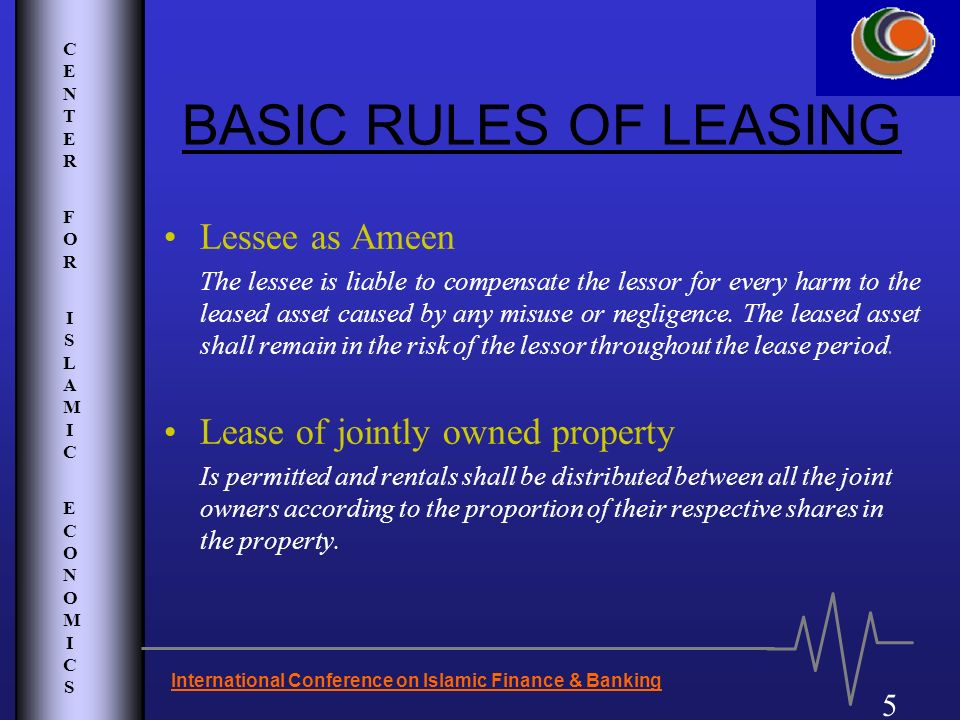 CENTER FOR ISLAMIC ECONOMICSCENTER FOR ISLAMIC ECONOMICS 5 International Conference on Islamic Finance & Banking BASIC RULES OF LEASING Lessee as Amee