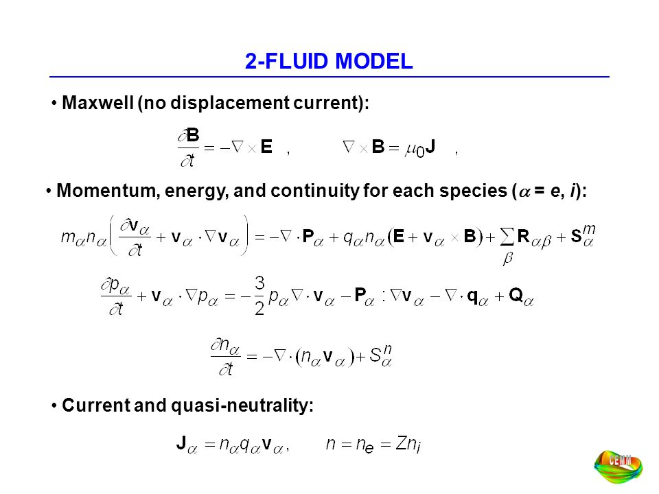 SINGLE FLUID FORM Add electron and ion momentum equations: Subtract electron and ion momentum equations (Ohms law): All effects beyond resistivity constitute Extended MHD