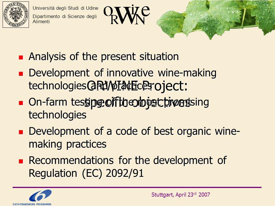 Stuttgart, April 23 rd 2007 Università degli Studi di Udine Dipartimento di Scienze degli Alimenti ORWINE Project: specific objectives Analysis of the