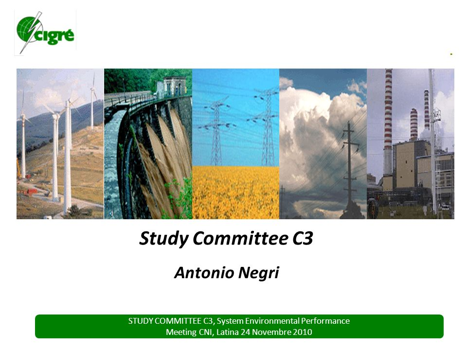 STUDY COMMITTEE C3, System Environmental Performance Meeting CNI, Latina 24 Novembre 2010 Study Committee C3 Antonio Negri
