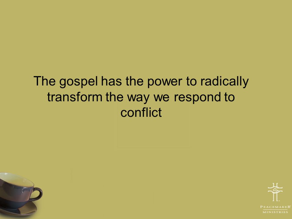 The gospel has the power to radically transform the way we respond to conflict