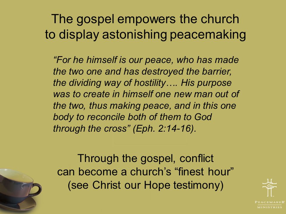 The gospel empowers the church to display astonishing peacemaking For he himself is our peace, who has made the two one and has destroyed the barrier,
