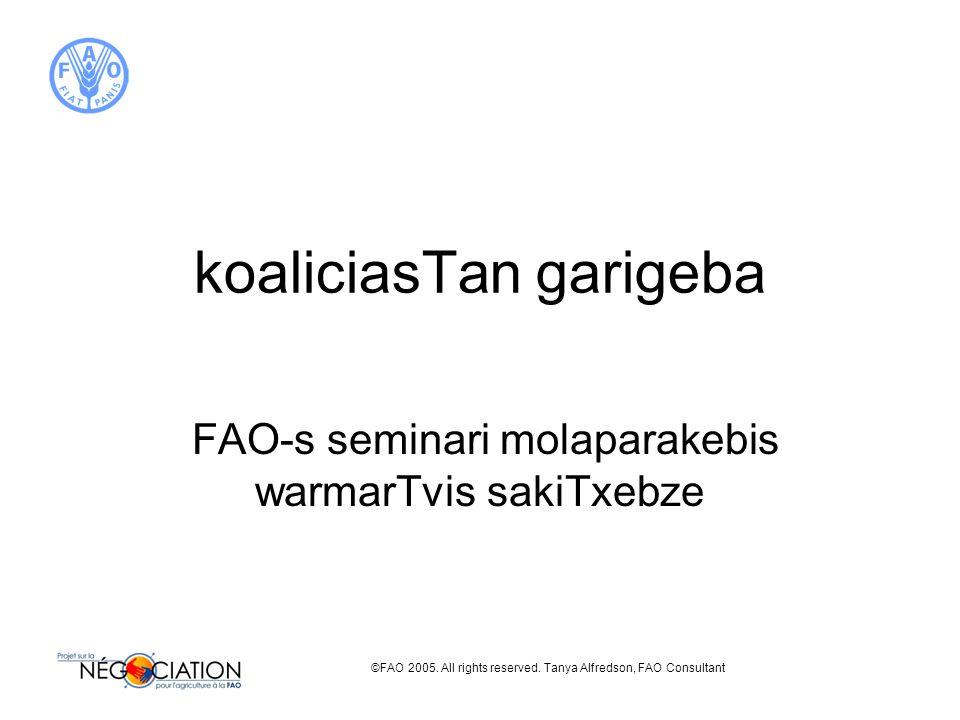 ©FAO 2005. All rights reserved. Tanya Alfredson, FAO Consultant koaliciasTan garigeba FAO-s seminari molaparakebis warmarTvis sakiTxebze