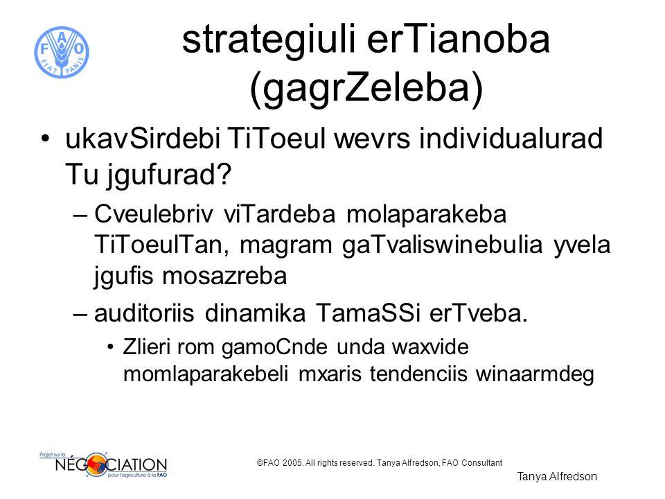 ©FAO 2005. All rights reserved. Tanya Alfredson, FAO Consultant strategiuli erTianoba (gagrZeleba) ukavSirdebi TiToeul wevrs individualurad Tu jgufura