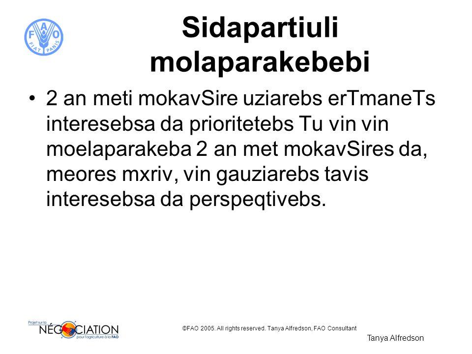 ©FAO 2005. All rights reserved. Tanya Alfredson, FAO Consultant Sidapartiuli molaparakebebi 2 an meti mokavSire uziarebs erTmaneTs interesebsa da prio