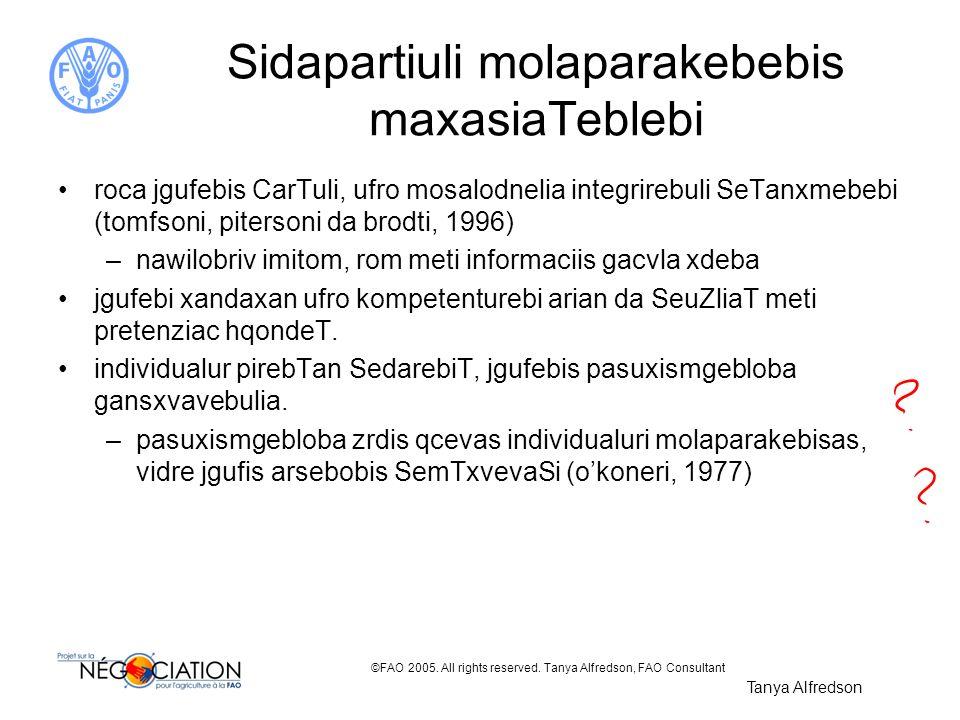 ©FAO 2005. All rights reserved. Tanya Alfredson, FAO Consultant Sidapartiuli molaparakebebis maxasiaTeblebi roca jgufebis CarTuli, ufro mosalodnelia i