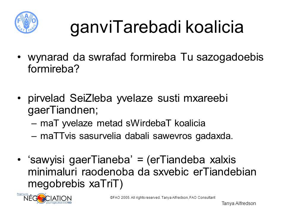 ©FAO 2005. All rights reserved. Tanya Alfredson, FAO Consultant ganviTarebadi koalicia wynarad da swrafad formireba Tu sazogadoebis formireba? pirvela