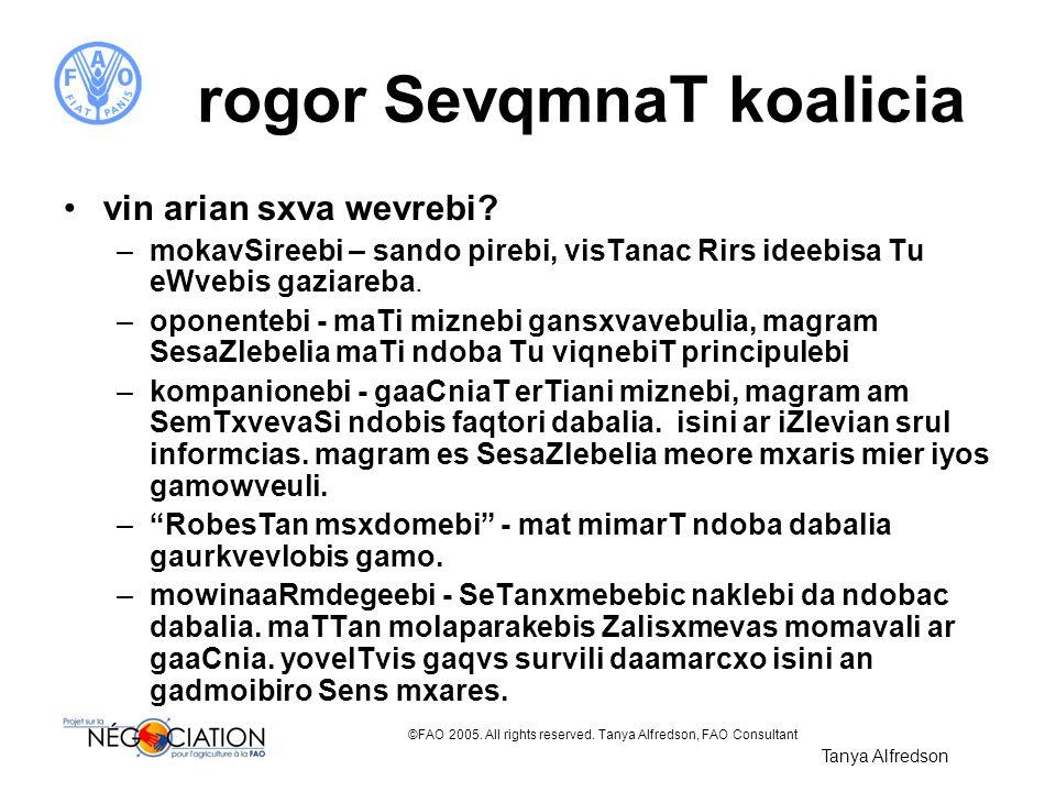©FAO 2005. All rights reserved. Tanya Alfredson, FAO Consultant rogor SevqmnaT koalicia vin arian sxva wevrebi? –mokavSireebi – sando pirebi, visTanac
