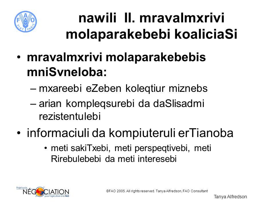 ©FAO 2005. All rights reserved. Tanya Alfredson, FAO Consultant nawili II. mravalmxrivi molaparakebebi koaliciaSi mravalmxrivi molaparakebebis mniSvne