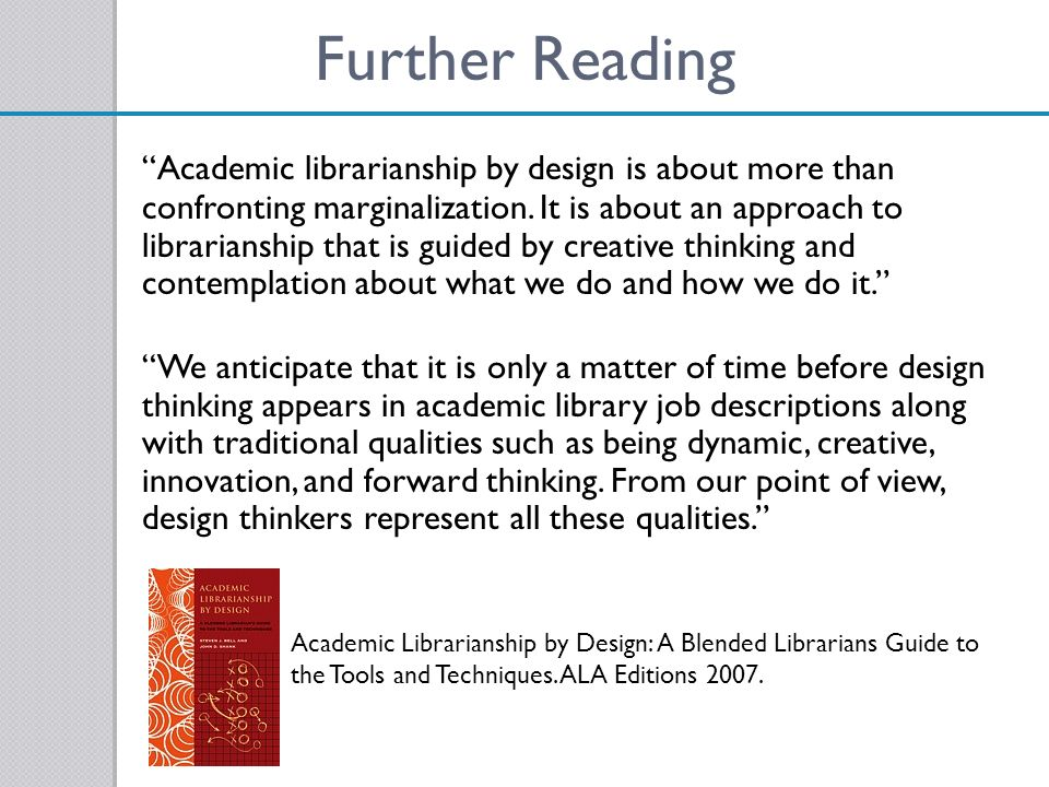 Further Reading Academic librarianship by design is about more than confronting marginalization. It is about an approach to librarianship that is guid
