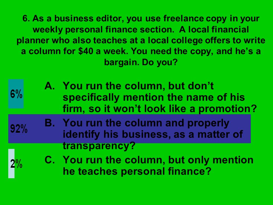 6. As a business editor, you use freelance copy in your weekly personal finance section. A local financial planner who also teaches at a local college