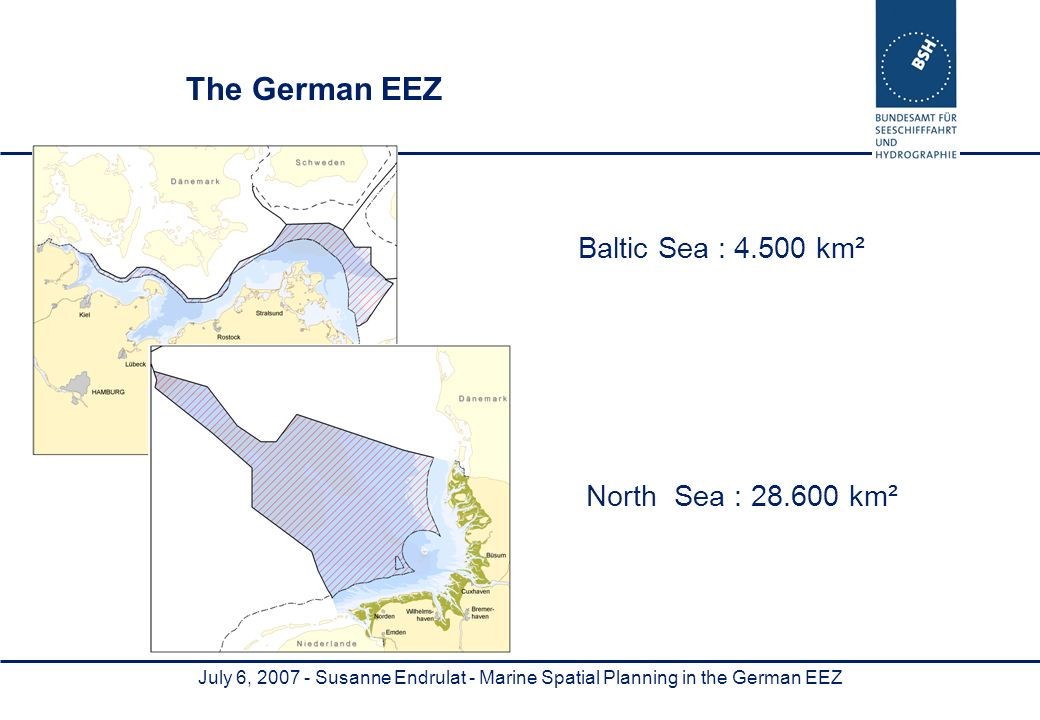 July 6, Susanne Endrulat - Marine Spatial Planning in the German EEZ The German EEZ Baltic Sea : km² North Sea : km²