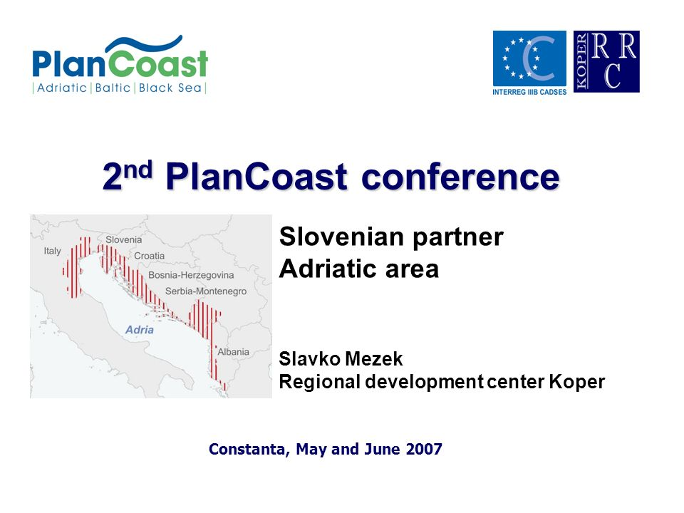 2 nd PlanCoast conference Constanta, May and June 2007 Slovenian partner Adriatic area Slavko Mezek Regional development center Koper