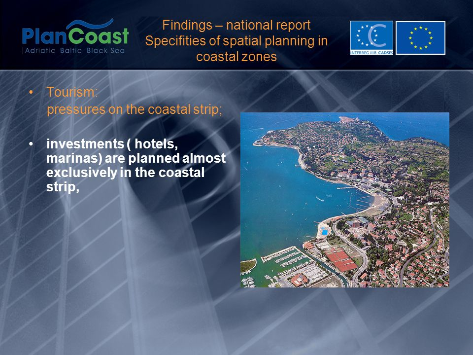 Findings – national report Specifities of spatial planning in coastal zones Tourism: pressures on the coastal strip; investments ( hotels, marinas) are planned almost exclusively in the coastal strip,