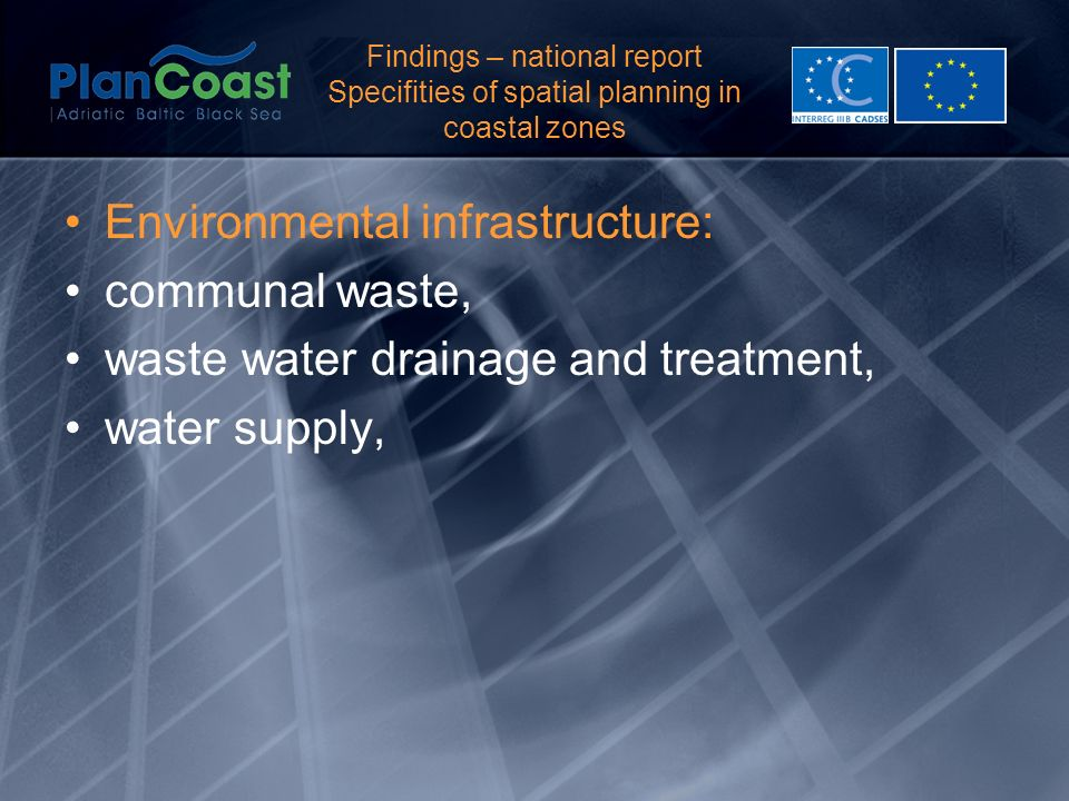 Findings – national report Specifities of spatial planning in coastal zones Environmental infrastructure: communal waste, waste water drainage and treatment, water supply,