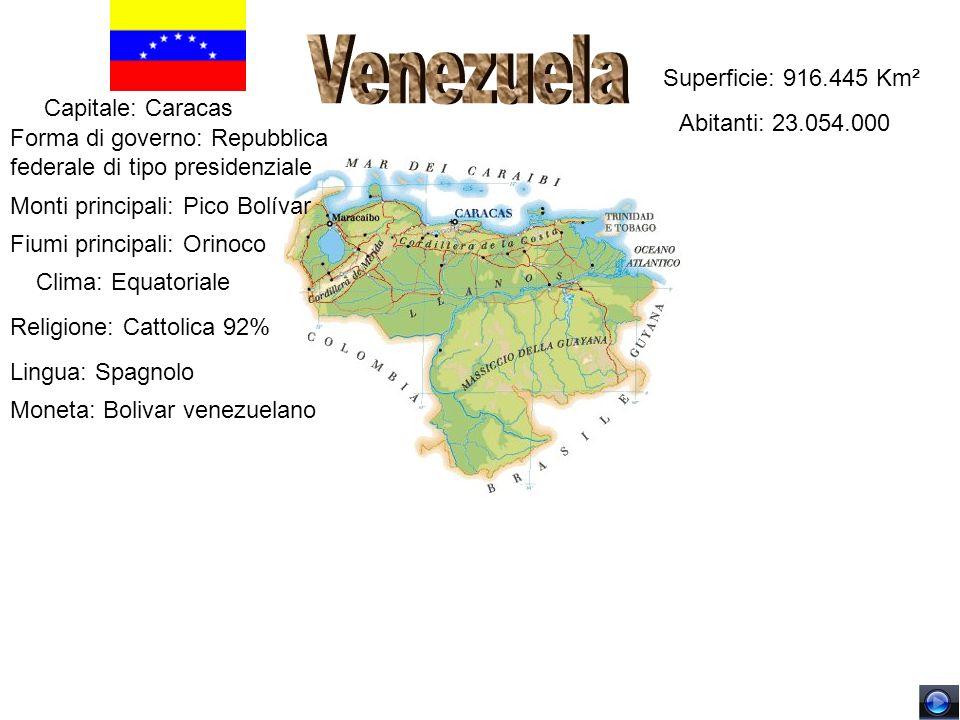 Superficie: 916.445 Km² Abitanti: 23.054.000 Forma di governo: Repubblica federale di tipo presidenziale Capitale: Caracas Monti principali: Pico Bolí