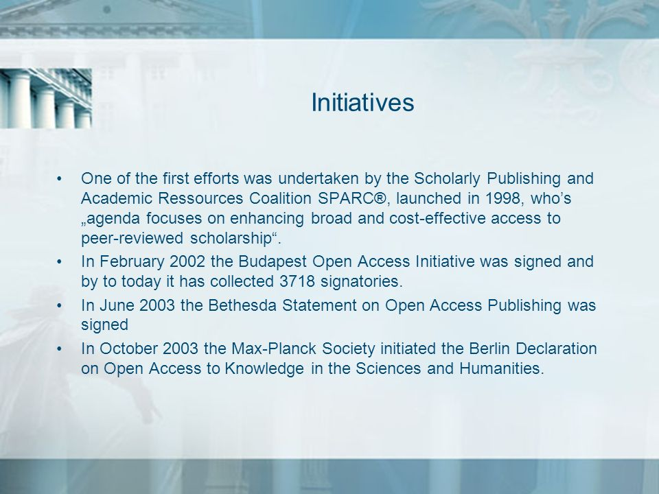 Initiatives One of the first efforts was undertaken by the Scholarly Publishing and Academic Ressources Coalition SPARC®, launched in 1998, whos agend