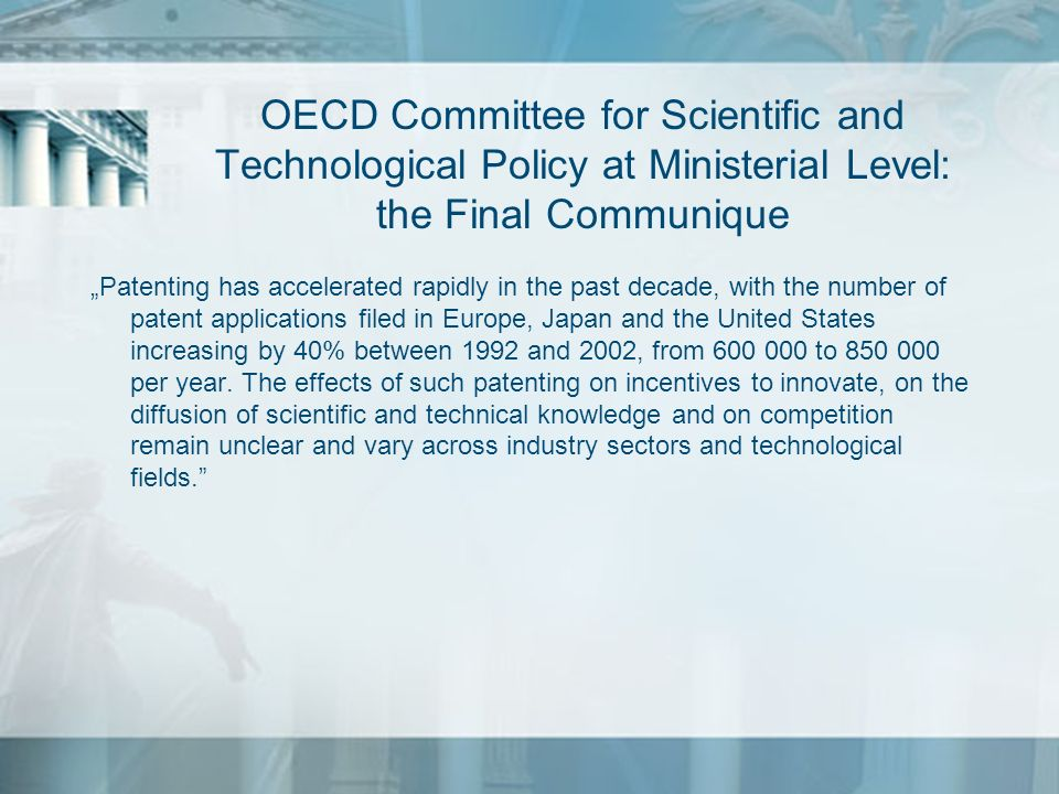 OECD Committee for Scientific and Technological Policy at Ministerial Level: the Final Communique Patenting has accelerated rapidly in the past decade