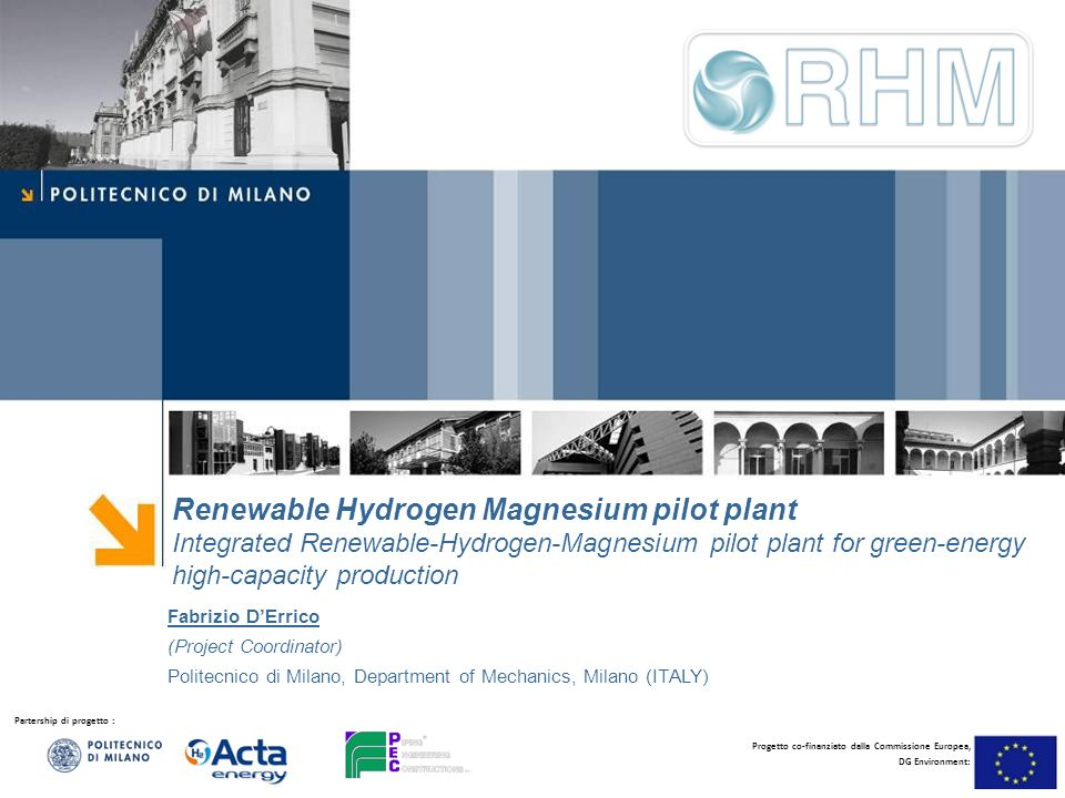 Partership di progetto : Progetto co-finanziato dalla Commissione Europea, DG Environment: Renewable Hydrogen Magnesium pilot plant Integrated Renewab