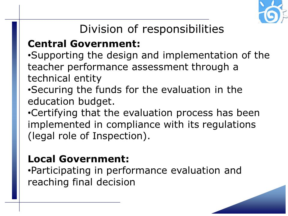 Division of responsibilities Central Government: Supporting the design and implementation of the teacher performance assessment through a technical en