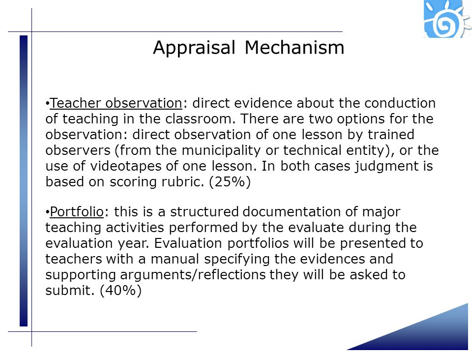 Appraisal Mechanism Teacher observation: direct evidence about the conduction of teaching in the classroom. There are two options for the observation: