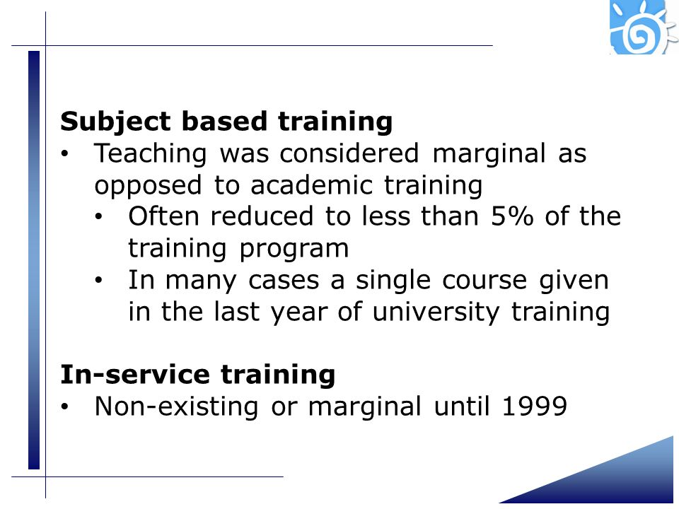 Subject based training Teaching was considered marginal as opposed to academic training Often reduced to less than 5% of the training program In many