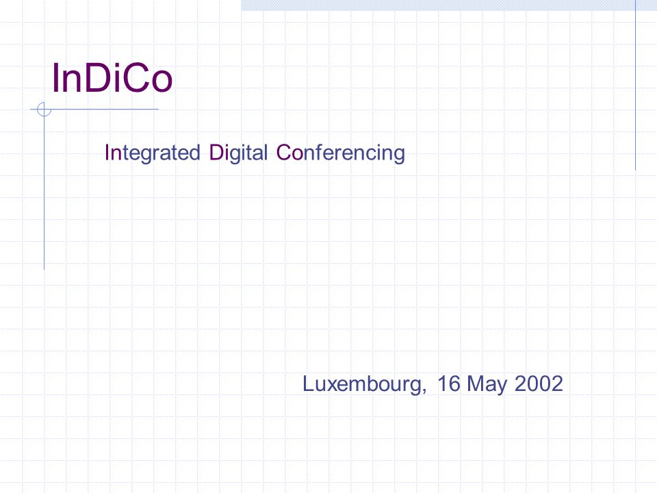 InDiCo Luxembourg, 16 May 2002 Integrated Digital Conferencing
