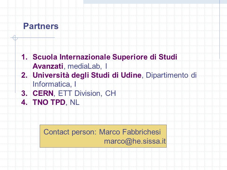 Partners 1. Scuola Internazionale Superiore di Studi Avanzati, mediaLab, I 2. Università degli Studi di Udine, Dipartimento di Informatica, I 3. CERN,