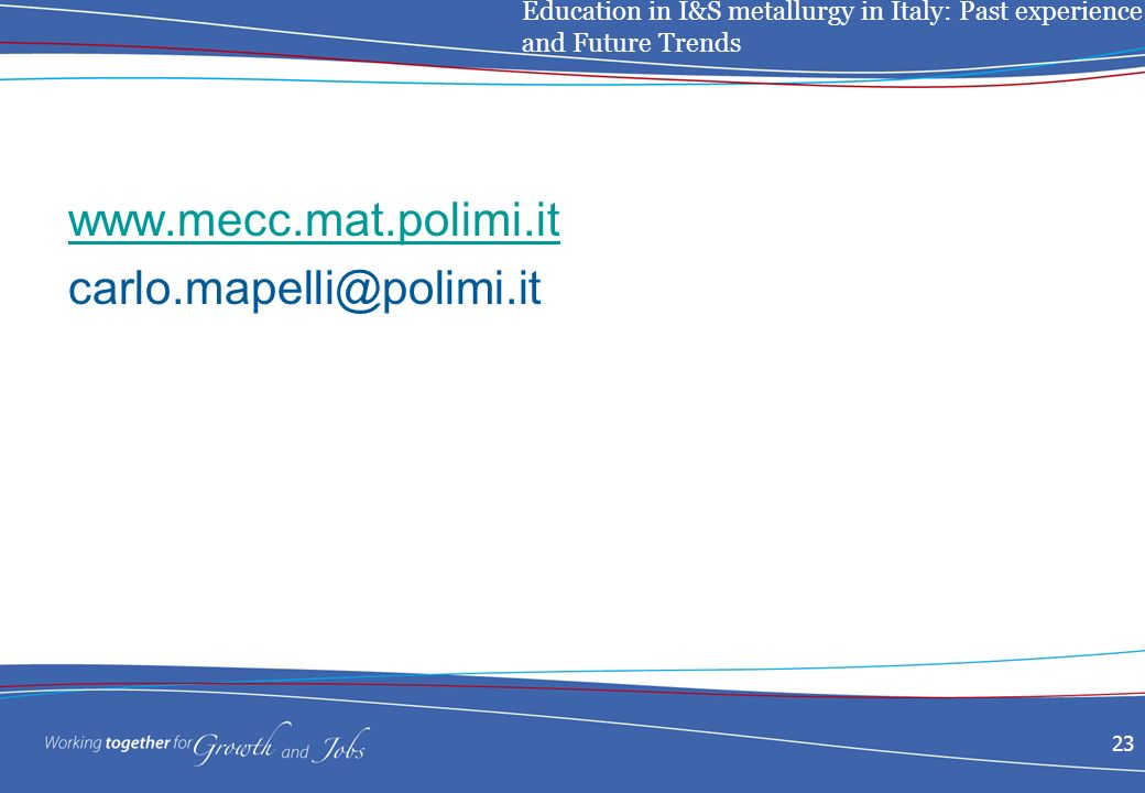 Education in I&S metallurgy in Italy: Past experience and Future Trends 23 www.mecc.mat.polimi.it carlo.mapelli@polimi.it