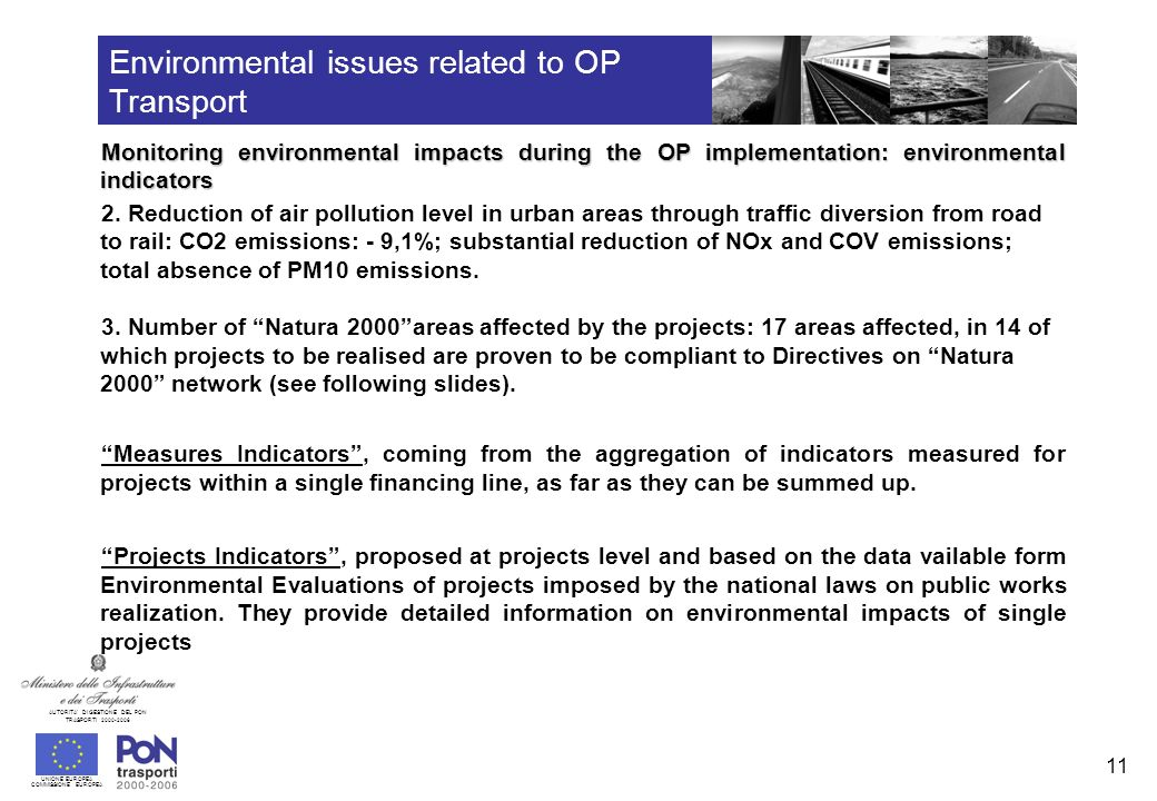 UNIONE EUROPEA COMMISSIONE EUROPEA AUTORITA DI GESTIONE DEL PON TRASPORTI 2000-2006 11 Environmental issues related to OP Transport Monitoring environmental impacts during the OP implementation: environmental indicators 2.