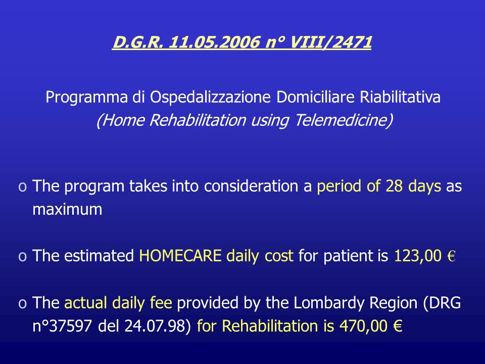 D.G.R. 11.05.2006 n° VIII/2471 Programma di Ospedalizzazione Domiciliare Riabilitativa (Home Rehabilitation using Telemedicine) oThe program takes int