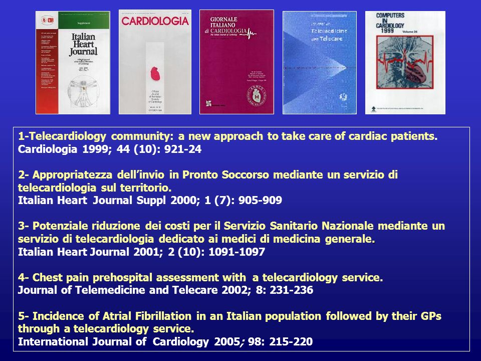 1-Telecardiology community: a new approach to take care of cardiac patients. Cardiologia 1999; 44 (10): 921-24 2- Appropriatezza dellinvio in Pronto S