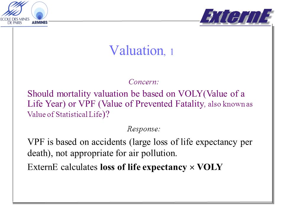 Valuation, 1 Concern: Should mortality valuation be based on VOLY(Value of a Life Year) or VPF (Value of Prevented Fatality, also known as Value of Statistical Life ).