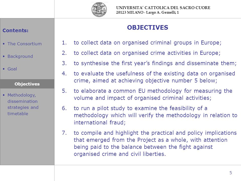 Contents: The Consortium Background Goal Objectives Methodology, dissemination strategies and timetable UNIVERSITA CATTOLICA DEL SACRO CUORE 20123 MIL