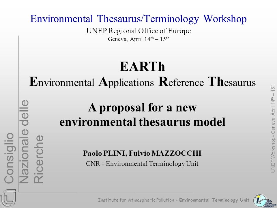 Institute for Atmospheric Pollution – Environmental Terminology Unit Consiglio Nazionale delle Ricerche Environmental Thesaurus/Terminology Workshop U