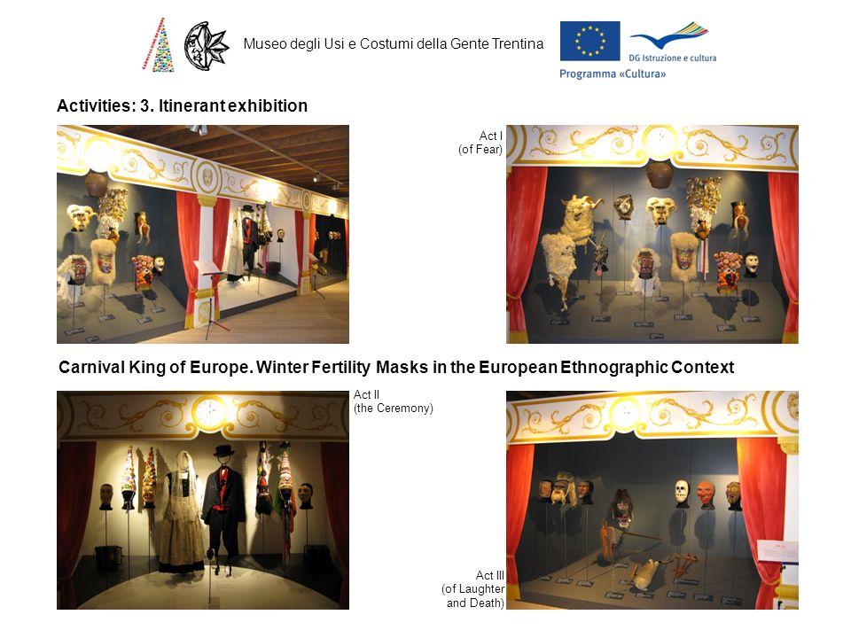 Museo degli Usi e Costumi della Gente Trentina Activities: 3. Itinerant exhibition Act I (of Fear) Carnival King of Europe. Winter Fertility Masks in