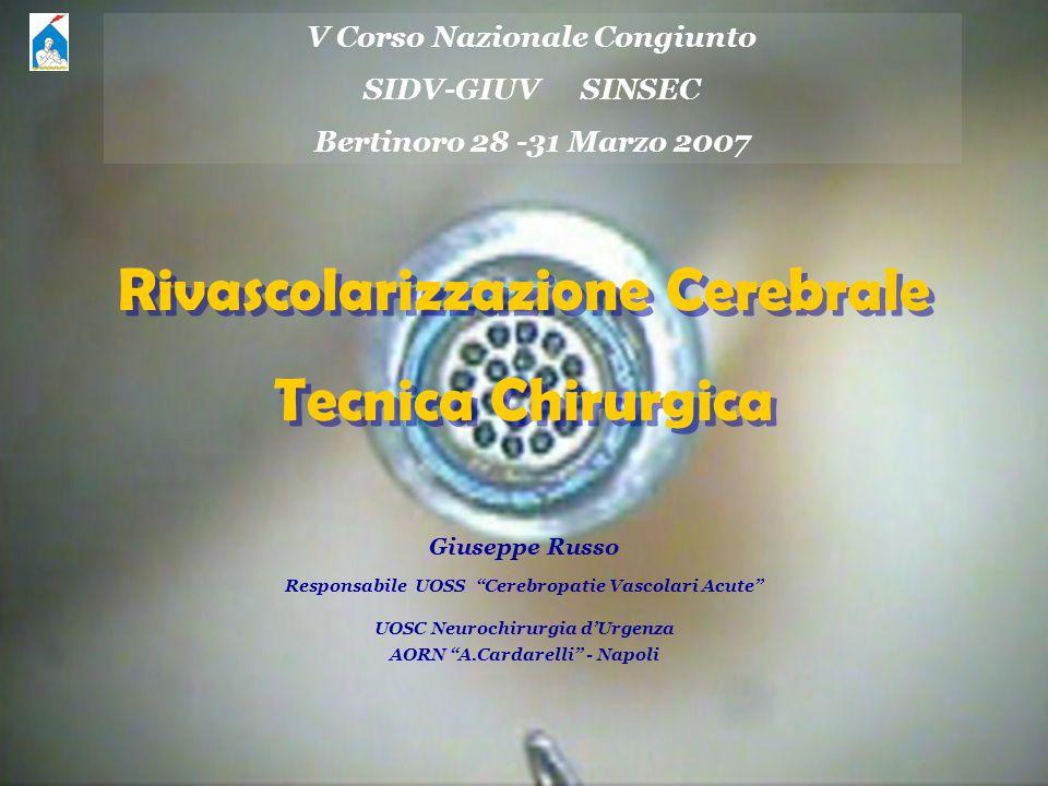 Rivascolarizzazione Cerebrale Tecnica Chirurgica Rivascolarizzazione Cerebrale Tecnica Chirurgica Giuseppe Russo Responsabile UOSS Cerebropatie Vascol