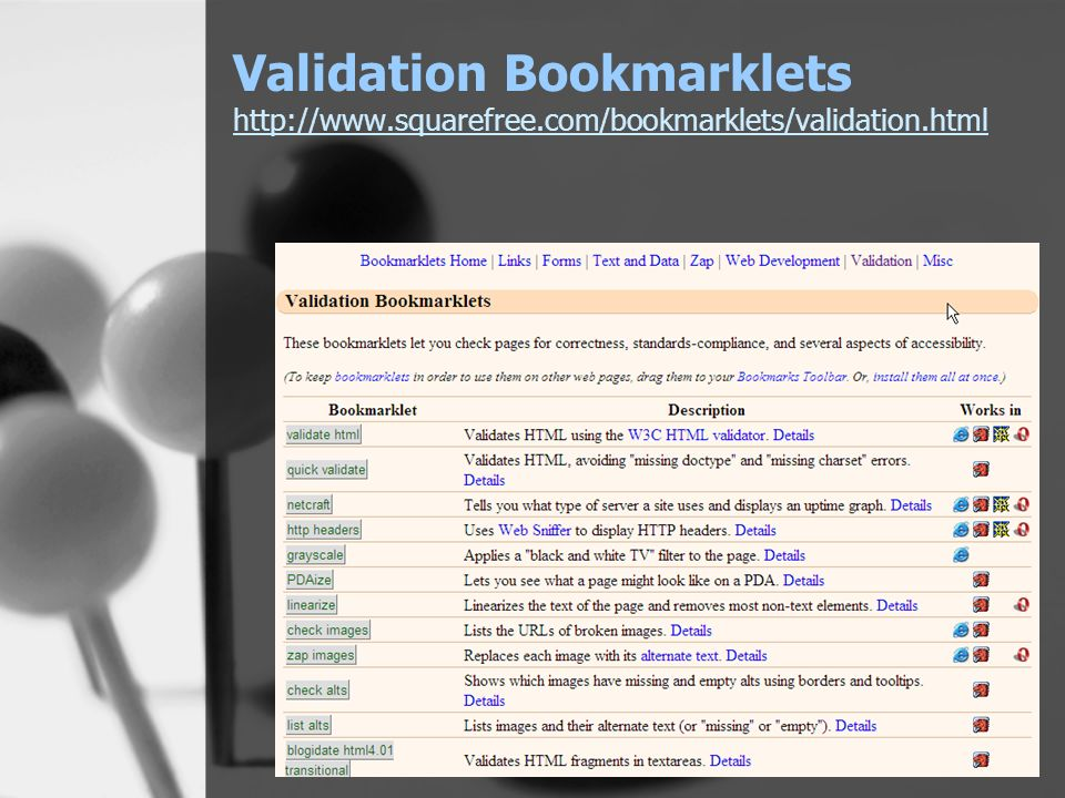 Validation Bookmarklets http://www.squarefree.com/bookmarklets/validation.html http://www.squarefree.com/bookmarklets/validation.html