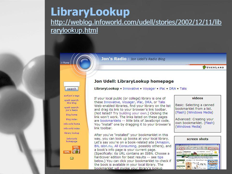 LibraryLookup http://weblog.infoworld.com/udell/stories/2002/12/11/lib rarylookup.html http://weblog.infoworld.com/udell/stories/2002/12/11/lib rarylookup.html