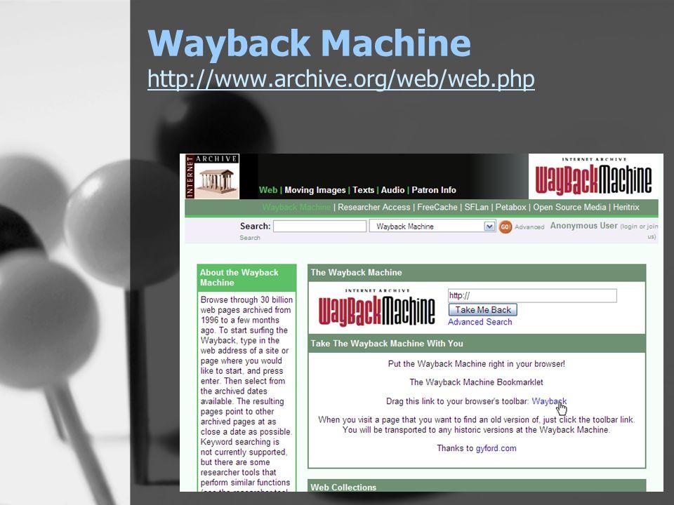 Wayback Machine http://www.archive.org/web/web.php http://www.archive.org/web/web.php